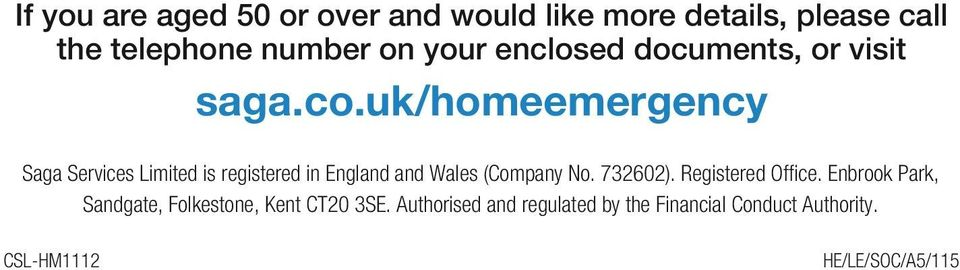 uk/homeemergency Saga Services Limited is registered in England and Wales (Company No. 732602).