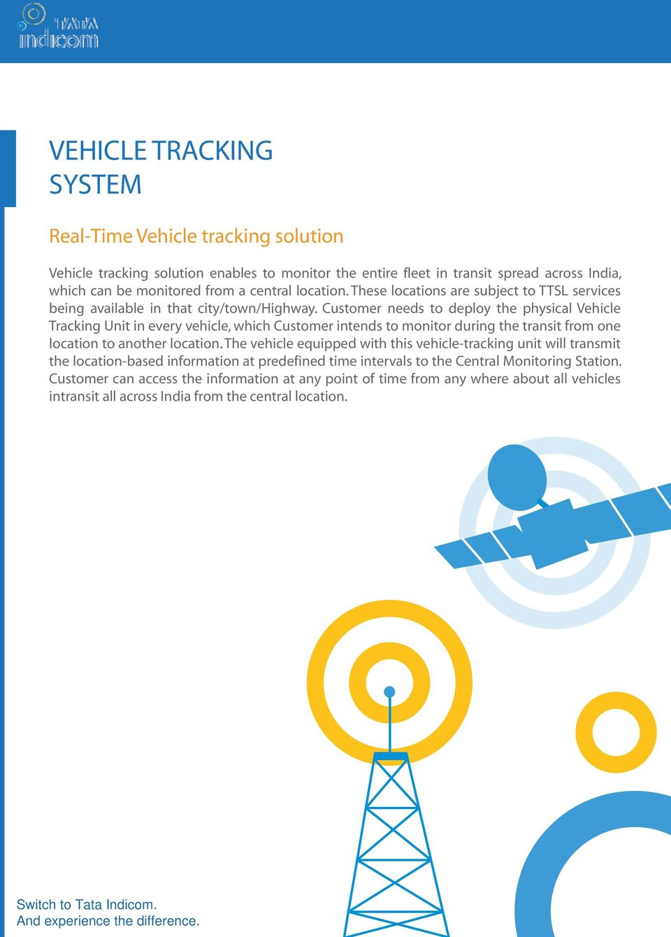 Customer needs to deploy the physical Vehicle Tracking Unit in every vehicle, which Customer intends to monitor during the transit from one location to another location.