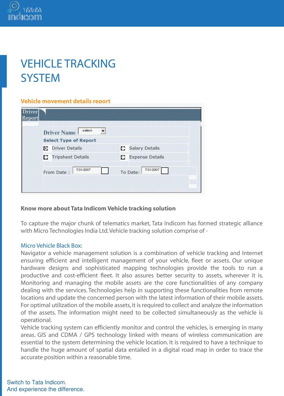 Vehicle tracking solution comprise of - Micro Vehicle Black Box: Navigator a vehicle management solution is a combination of vehicle tracking and Internet ensuring efficient and intelligent