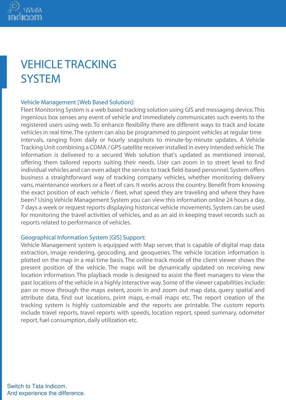 To enhance flexibility there are different ways to track and locate vehicles in real time.