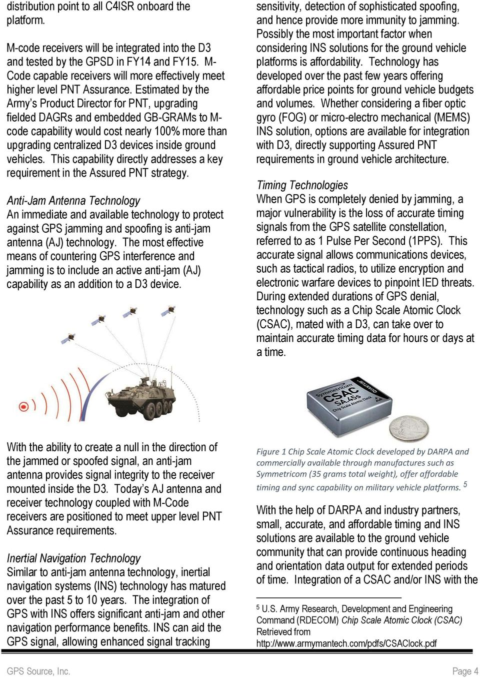 Estimated by the Army s Product Director for PNT, upgrading fielded DAGRs and embedded GB-GRAMs to M- code capability would cost nearly 100% more than upgrading centralized D3 devices inside ground