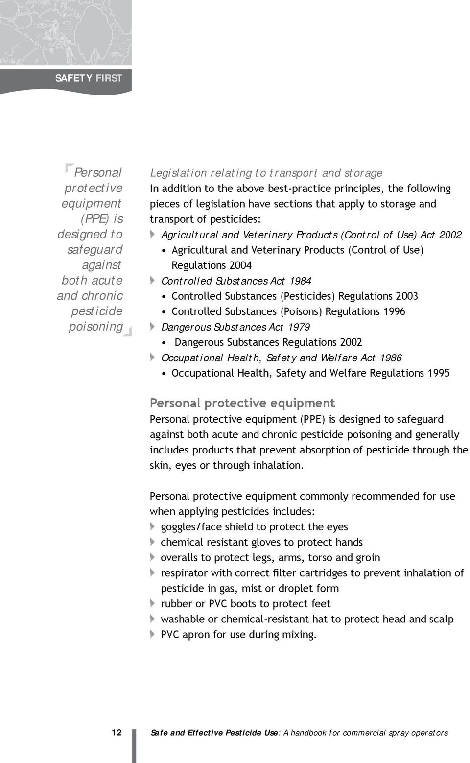 Agricultural and Veterinary Products (Control of Use) Regulations 2004 Controlled Substances Act 1984 Controlled Substances (Pesticides) Regulations 2003 Controlled Substances (Poisons) Regulations
