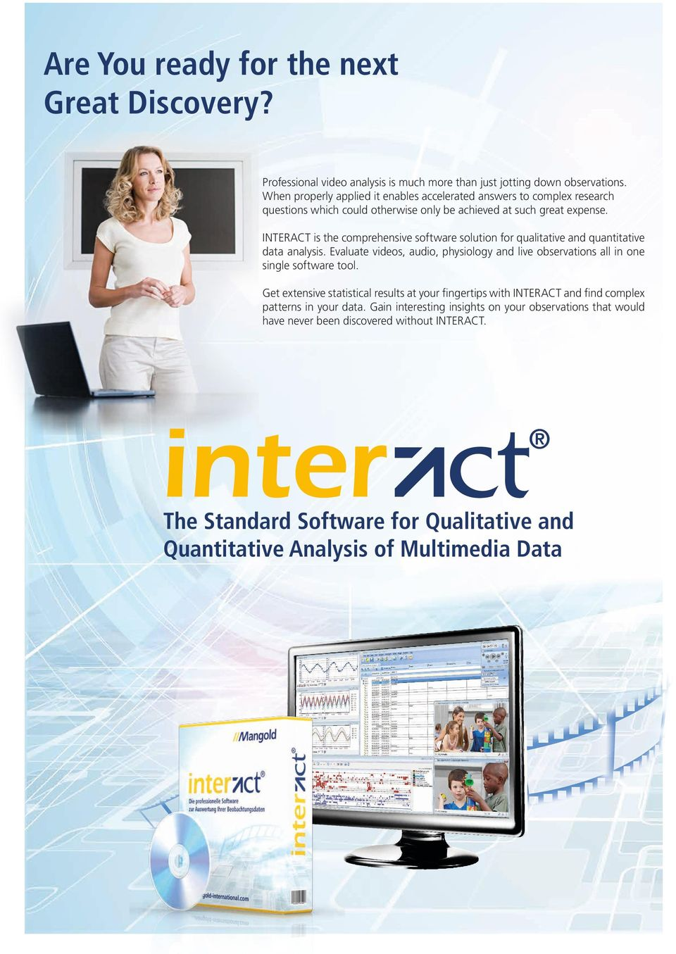INTERACT is the comprehensive software solution for qualitative and quantitative data analysis. Evaluate videos, audio, physiology and live observations all in one single software tool.