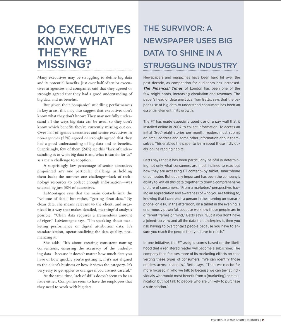 But given their companies middling performances in key areas, this may also suggest that executives don t know what they don t know: They may not fully understand all the ways big data can be used,