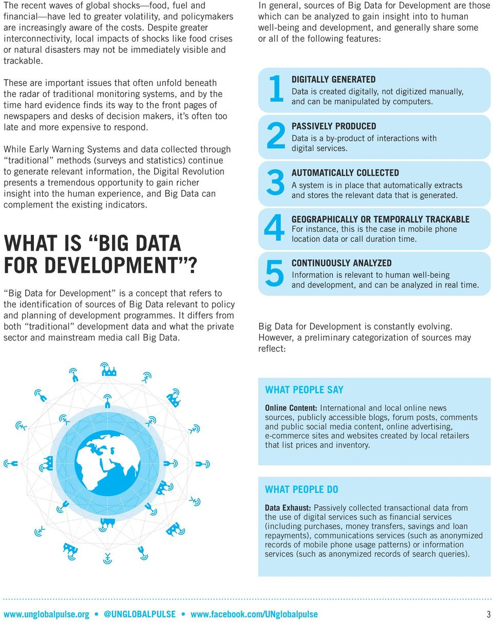 In general, sources of Big Data for Development are those which can be analyzed to gain insight into to human well-being and development, and generally share some or all of the following features: