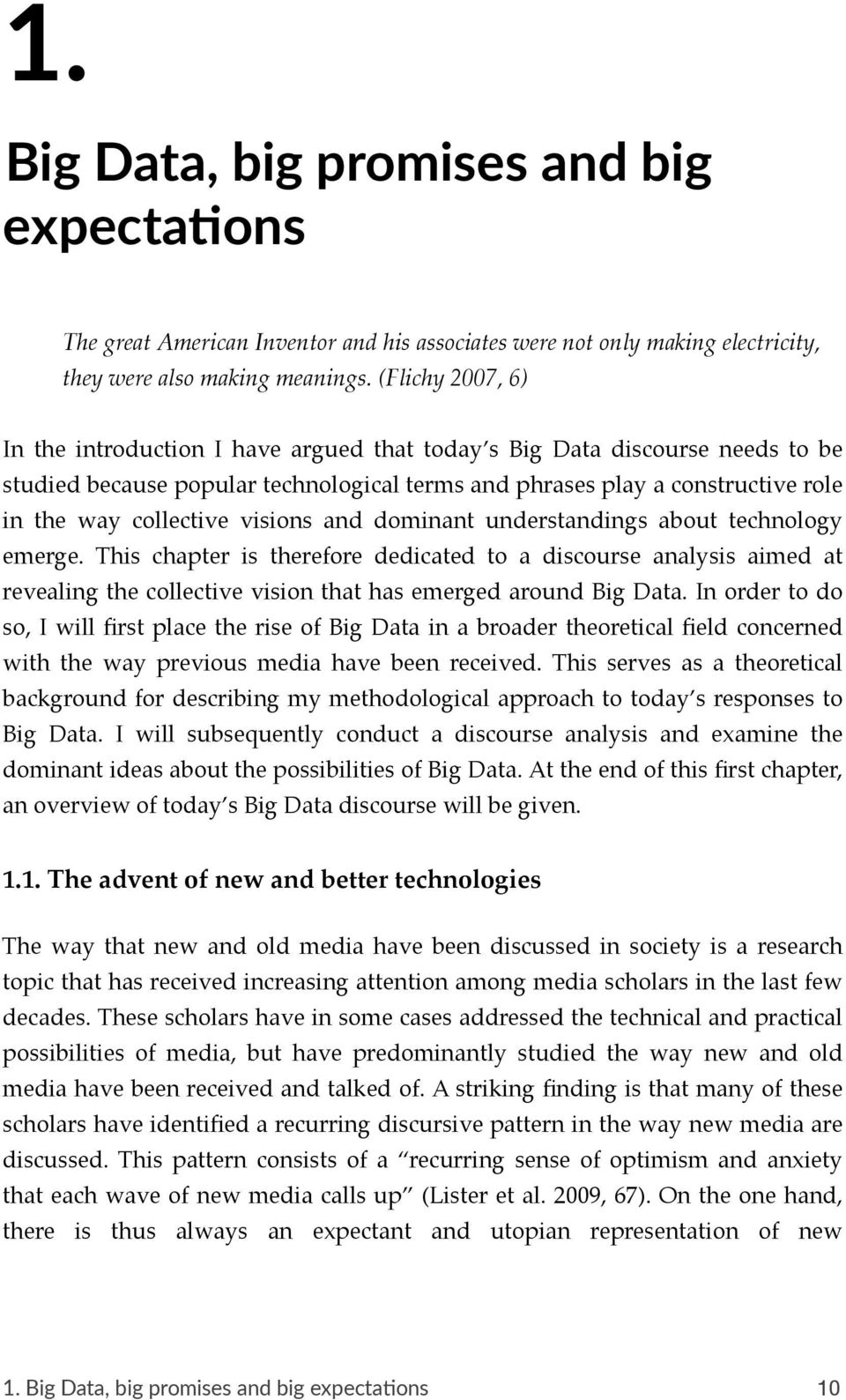 visions and dominant understandings about technology emerge. This chapter is therefore dedicated to a discourse analysis aimed at revealing the collective vision that has emerged around Big Data.