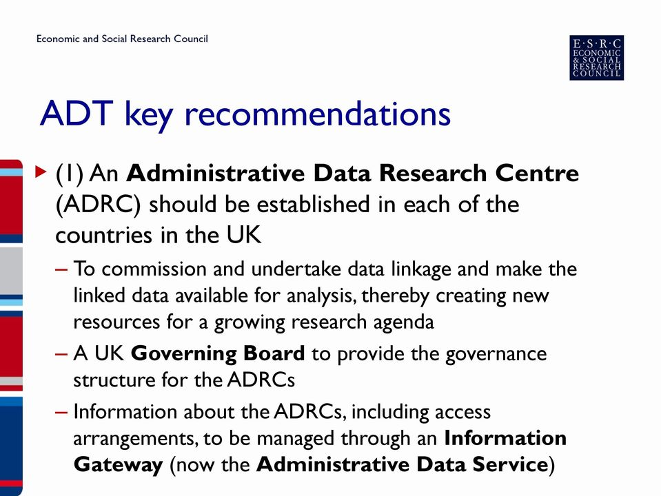 resources for a growing research agenda A UK Governing Board to provide the governance structure for the ADRCs Information