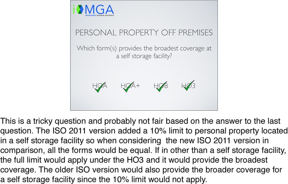The ISO 2011 version added a 10% limit to personal property located in a self storage facility so when considering the new ISO 2011 version in comparison, all