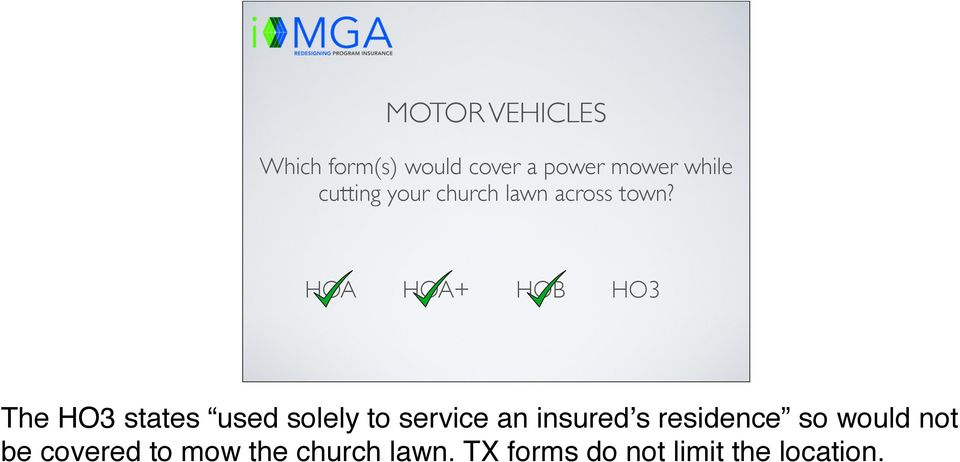 The HO3 states used solely to service an insured's residence