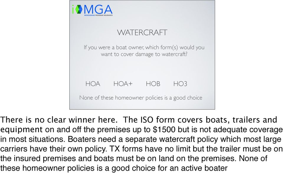 The ISO form covers boats, trailers and equipment on and off the premises up to $1500 but is not adequate coverage in most situations.