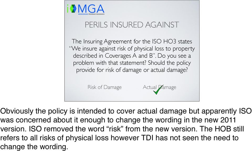 Risk of Damage Actual Damage Obviously the policy is intended to cover actual damage but apparently ISO was concerned about it enough to change the