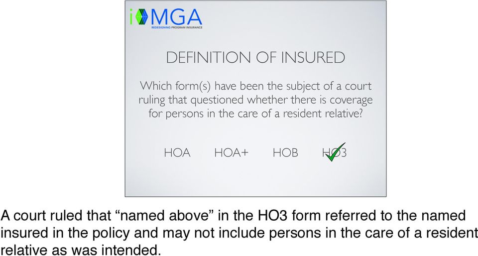 A court ruled that named above in the HO3 form referred to the named insured in the