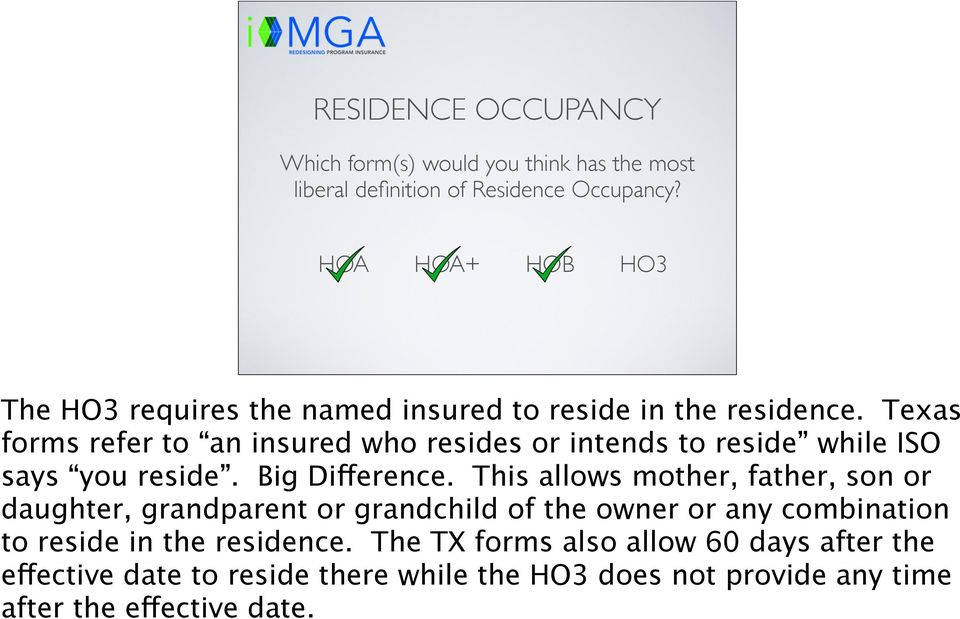 Texas forms refer to an insured who resides or intends to reside while ISO says you reside. Big Difference.