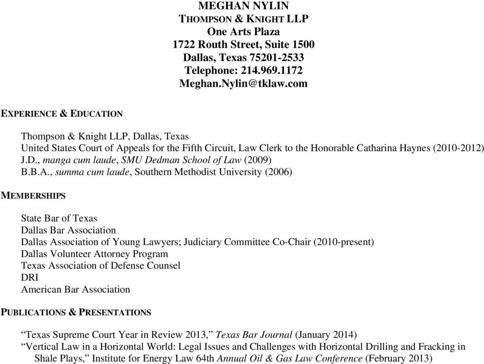 B.A., summa cum laude, Southern Methodist University (2006) MEMBERSHIPS State Bar of Texas Dallas Bar Association Dallas Association of Young Lawyers; Judiciary Committee Co-Chair (2010-present)