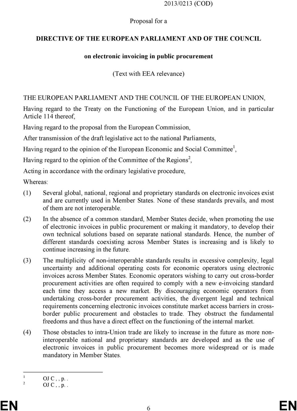 transmission of the draft legislative act to the national Parliaments, Having regard to the opinion of the European Economic and Social Committee 1, Having regard to the opinion of the Committee of