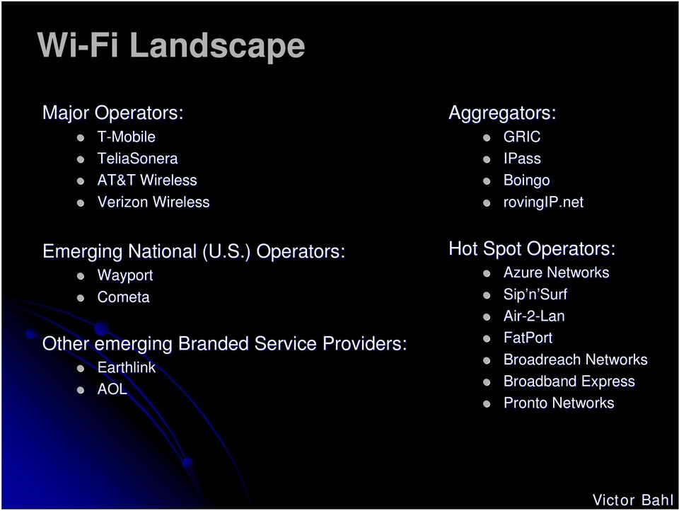 ) Operators: Wayport Cometa Other emerging Branded Service Providers: Earthlink AOL Hot