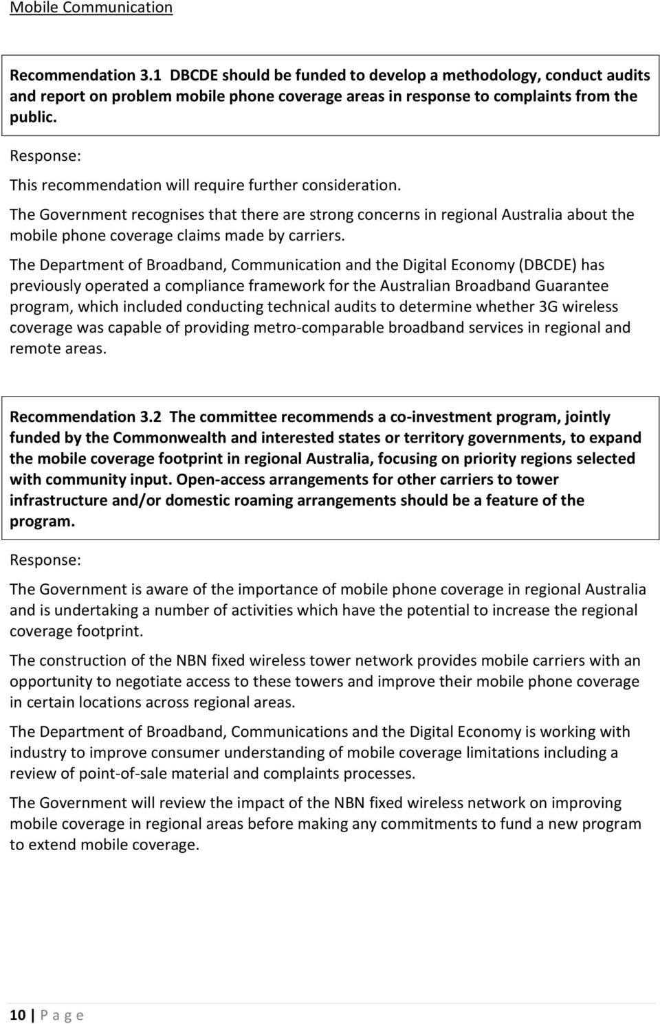 The Department of Broadband, Communication and the Digital Economy (DBCDE) has previously operated a compliance framework for the Australian Broadband Guarantee program, which included conducting