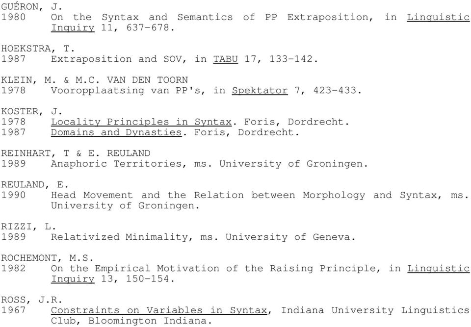 REULAND 1989 Anaphoric Territories, ms. University of Groningen. REULAND, E. 1990 Head Movement and the Relation between Morphology and Syntax, ms. University of Groningen. RIZZI, L.