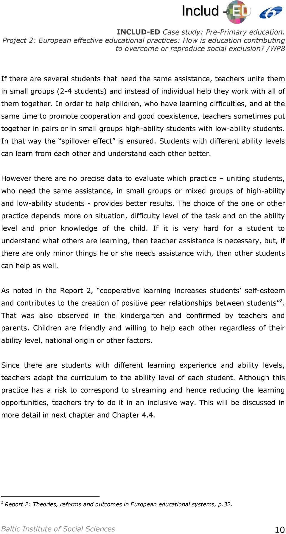 students with low-ability students. In that way the spillover effect is ensured. Students with different ability levels can learn from each other and understand each other better.