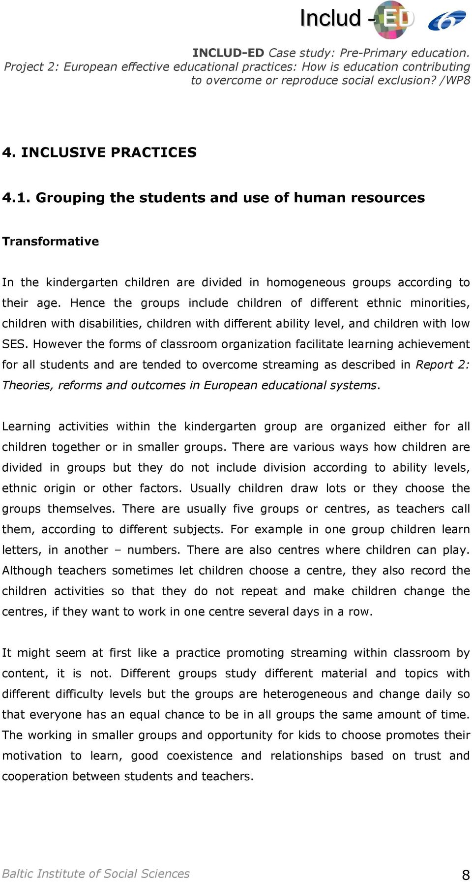 However the forms of classroom organization facilitate learning achievement for all students and are tended to overcome streaming as described in Report 2: Theories, reforms and outcomes in European