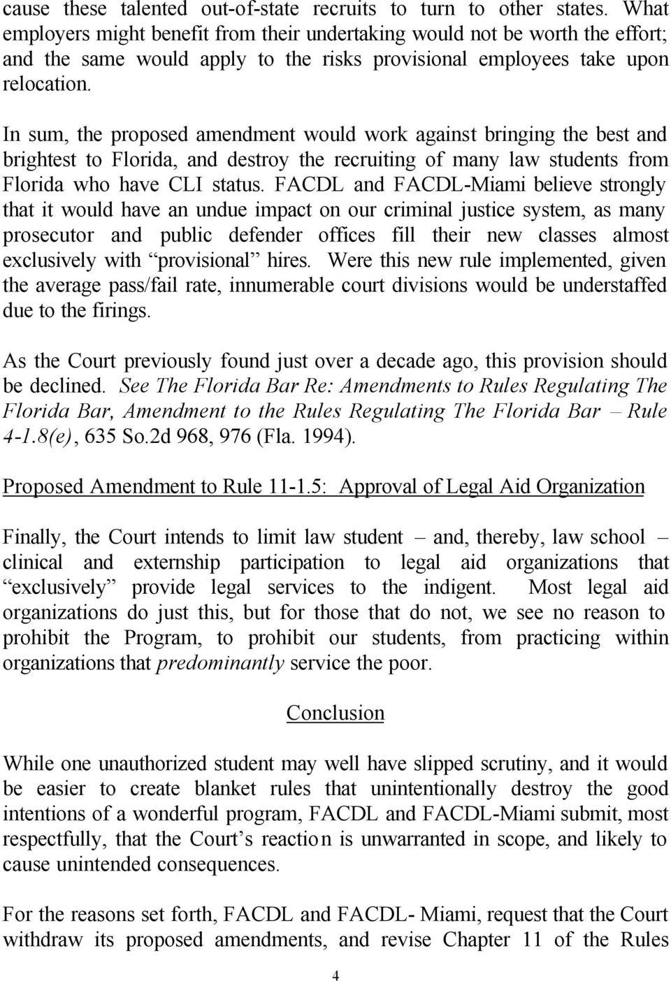 In sum, the proposed amendment would work against bringing the best and brightest to Florida, and destroy the recruiting of many law students from Florida who have CLI status.