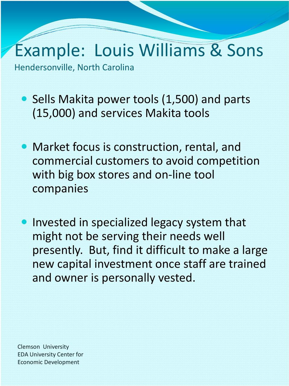stores and on-line tool companies Invested in specialized legacy system that might not be serving their needs well