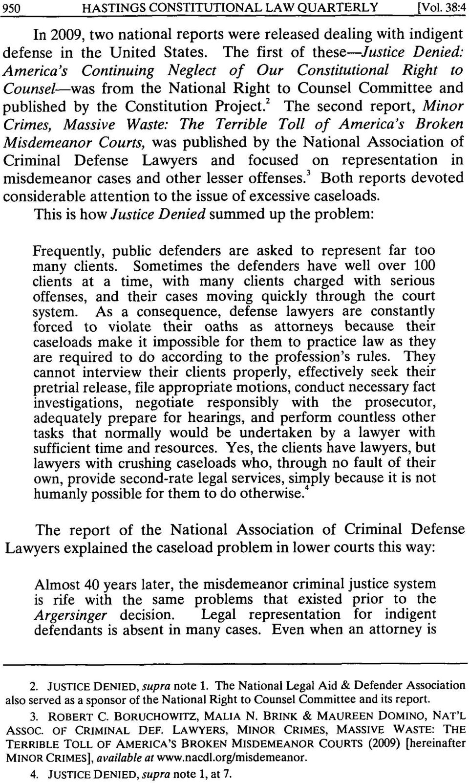 2 The second report, Minor Crimes, Massive Waste: The Terrible Toll of America's Broken Misdemeanor Courts, was published by the National Association of Criminal Defense Lawyers and focused on