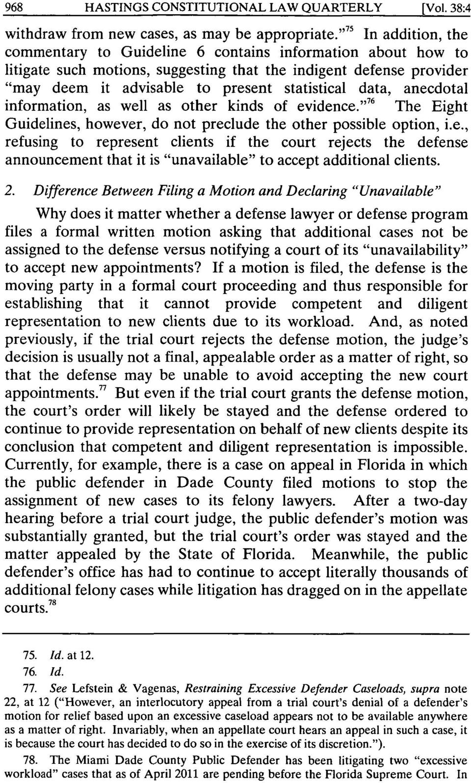 "data, anecdotal information, as well as other kinds of evidence."" 76 The Eight Guidelines, however, do not preclude the other possible option, i.e., refusing to represent clients if the court rejects the defense announcement that it is ""unavailable"" to accept additional clients."
