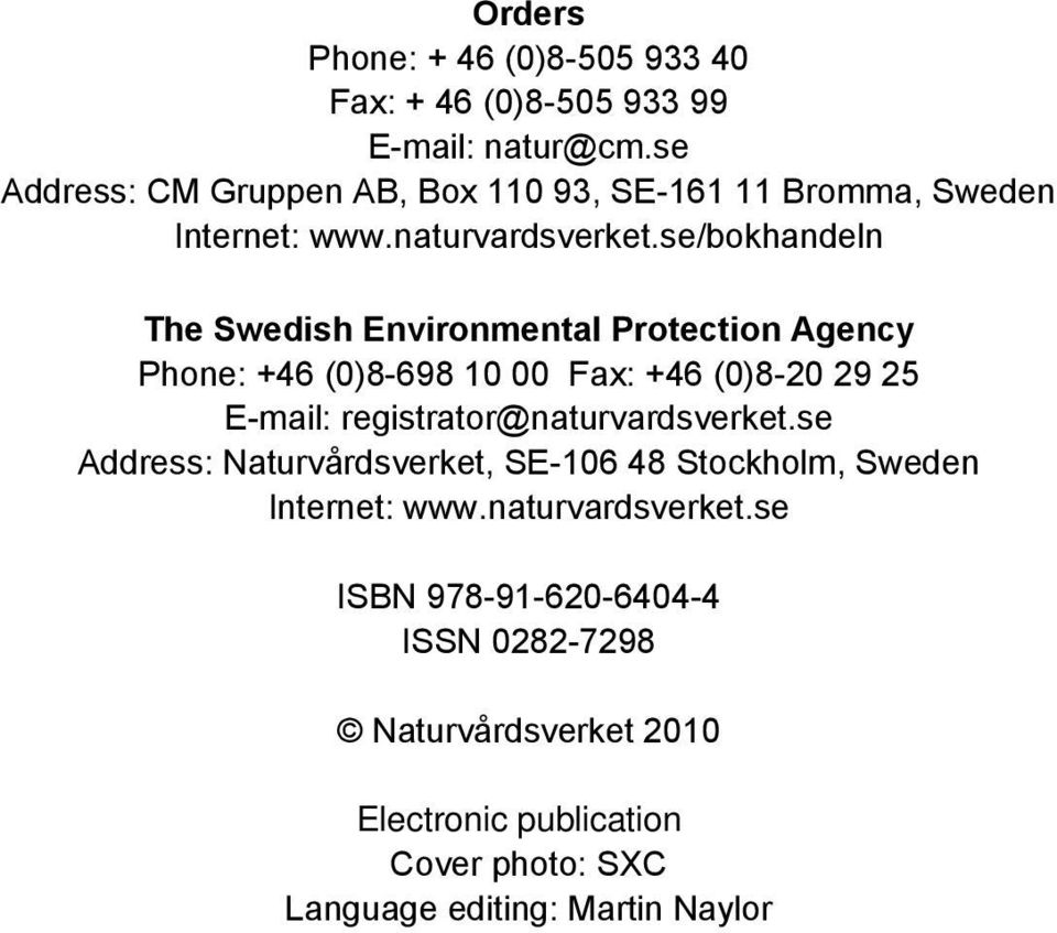 se/bokhandeln The Swedish Environmental Protection Agency Phone: +46 (0)8-698 10 00 Fax: +46 (0)8-20 29 25 E-mail: