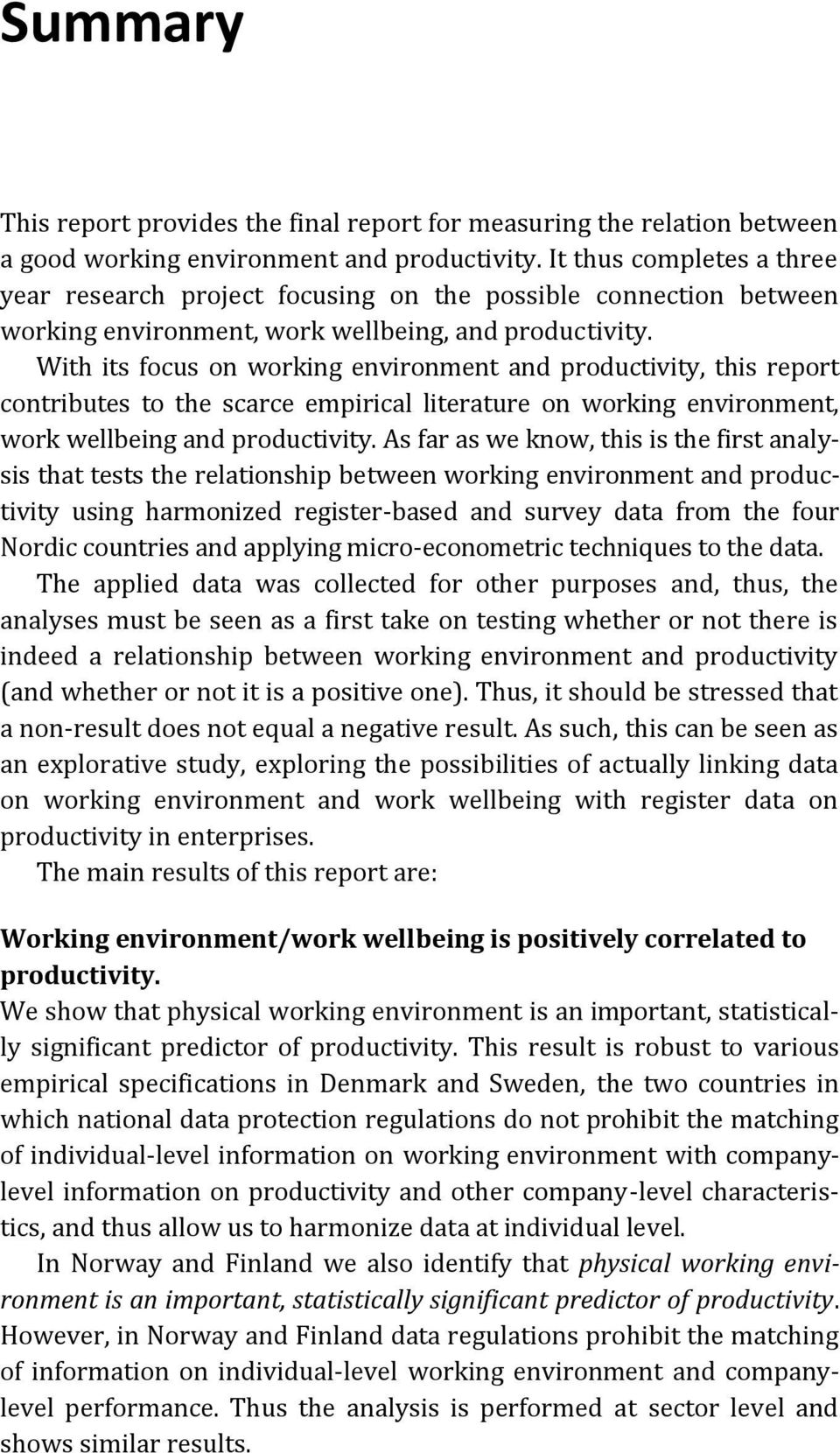 With its focus on working environment and productivity, this report contributes to the scarce empirical literature on working environment, work wellbeing and productivity.