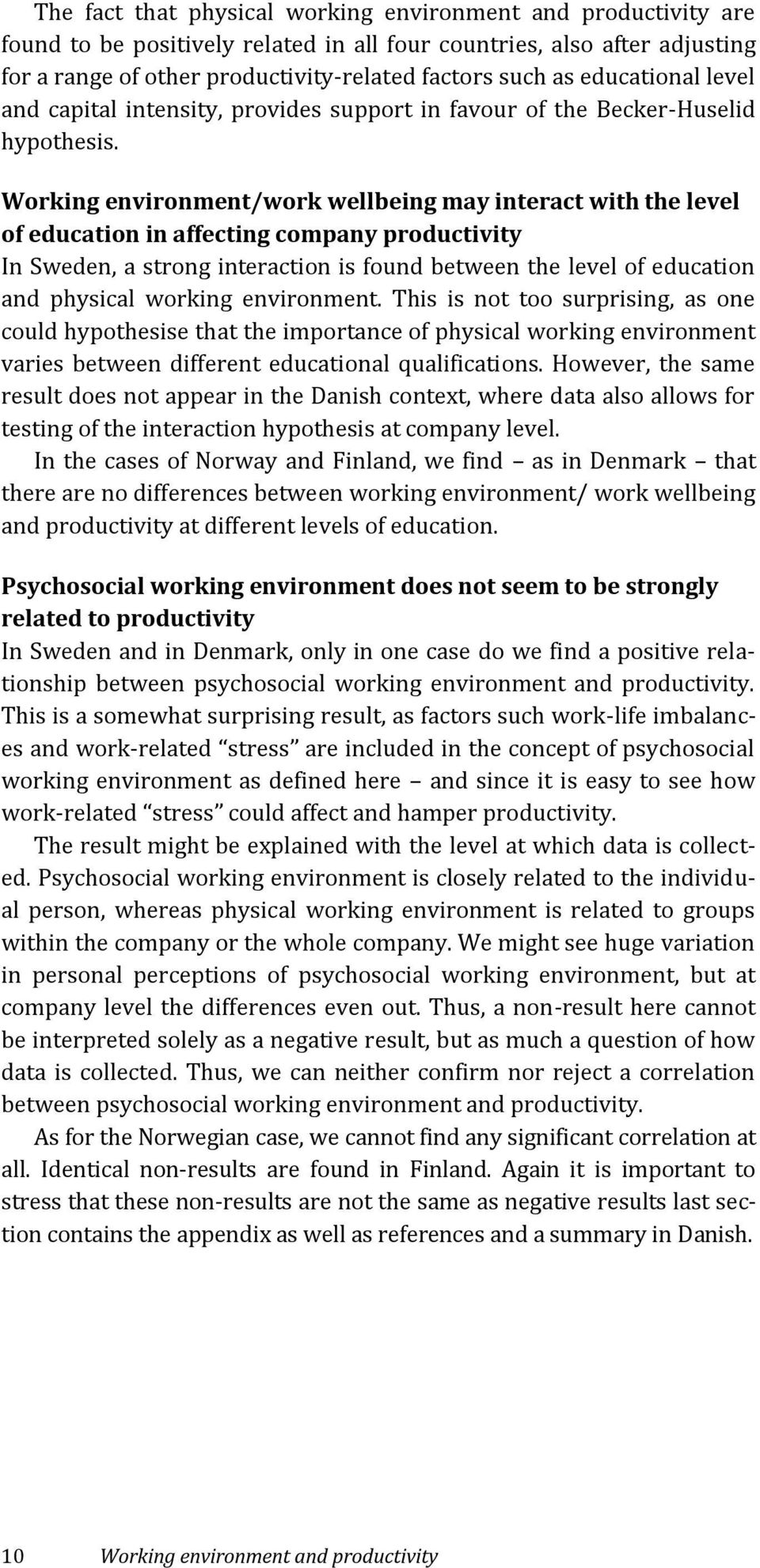 Working environment/work wellbeing may interact with the level of education in affecting company productivity In Sweden, a strong interaction is found between the level of education and physical