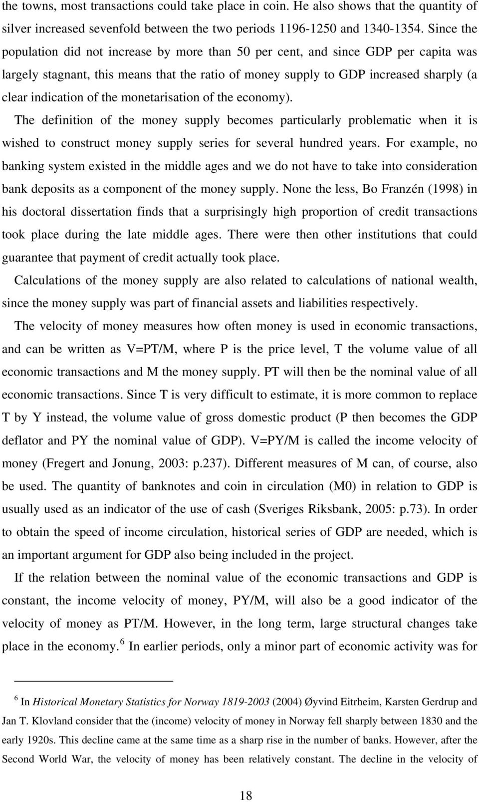 of the monetarisation of the economy). The definition of the money supply becomes particularly problematic when it is wished to construct money supply series for several hundred years.