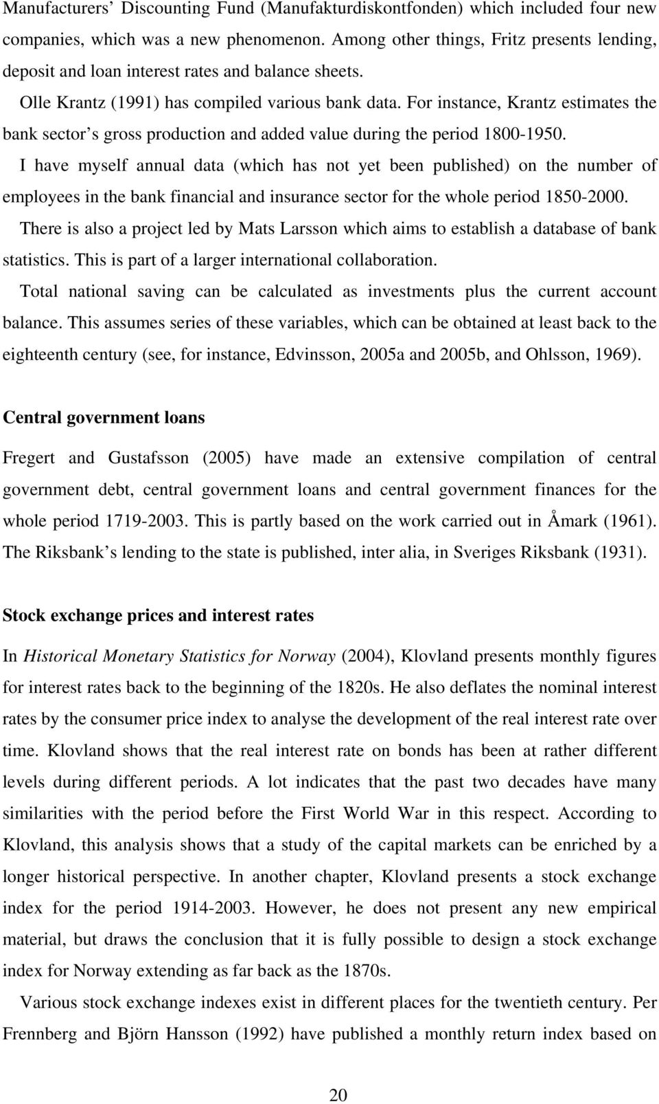 For instance, Krantz estimates the bank sector s gross production and added value during the period 1800-1950.