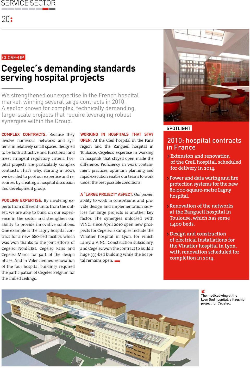 Because they involve numerous networks and systems in relatively small spaces, designed to be both attractive and functional and meet stringent regulatory criteria, hospital projects are particularly