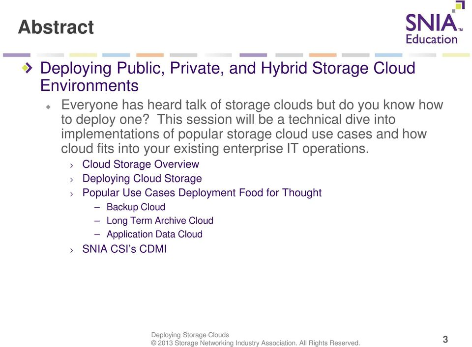 This session will be a technical dive into implementations of popular storage cloud use cases and how cloud fits into