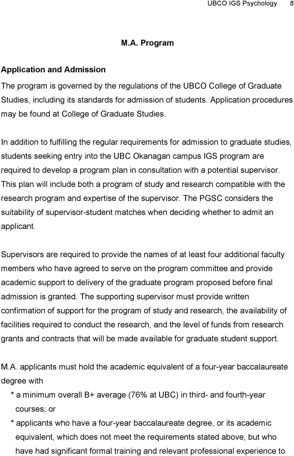 In addition to fulfilling the regular requirements for admission to graduate studies, students seeking entry into the UBC Okanagan campus IGS program are required to develop a program plan in