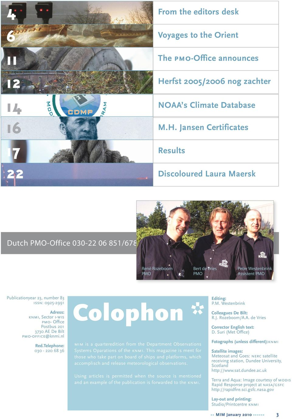 Jansen Certificates Results Discoloured Laura Maersk Dutch PMO-Office 030-22 06 851/678 René Rozeboom PMO Bert de Vries PMO Peter Westenbrink Assistent PMO Publicationyear 23, number 83 ISSN: