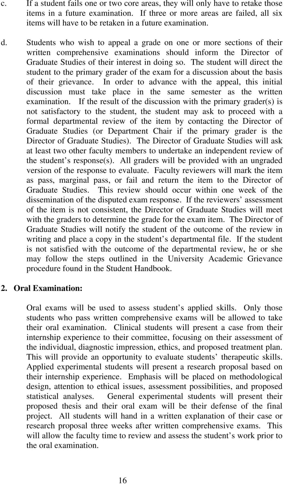 Students who wish to appeal a grade on one or more sections of their written comprehensive examinations should inform the Director of Graduate Studies of their interest in doing so.