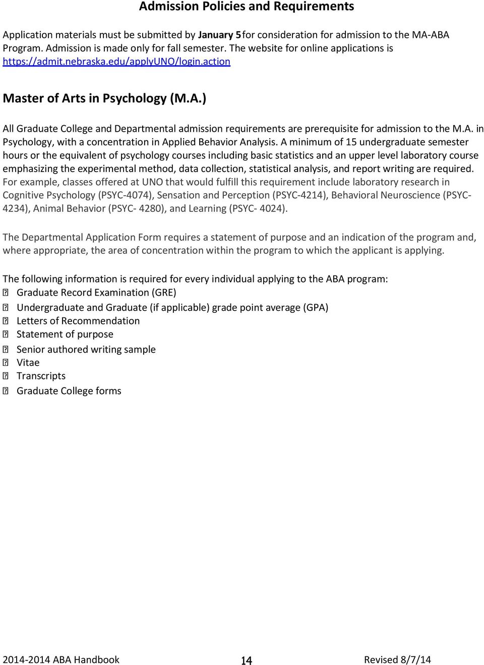 ts in Psychology (M.A.) All Graduate College and Departmental admission requirements are prerequisite for admission to the M.A. in Psychology, with a concentration in Applied Behavior Analysis.
