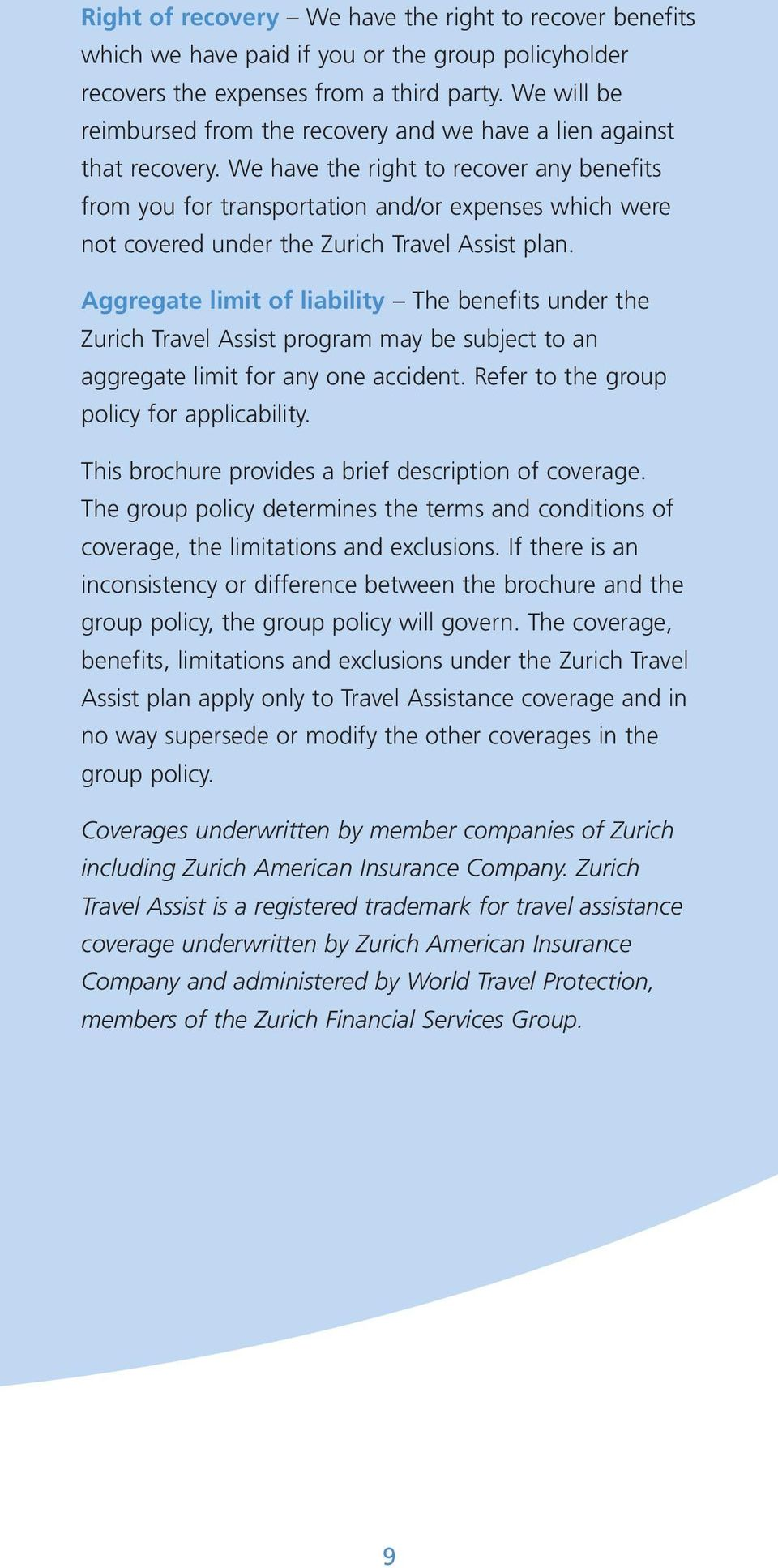 We have the right to recover any benefits from you for transportation and/or expenses which were not covered under the Zurich Travel Assist plan.