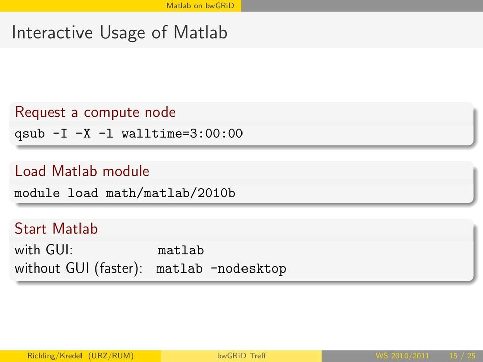 math/matlab/2010b Start Matlab with GUI: without GUI (faster): matlab