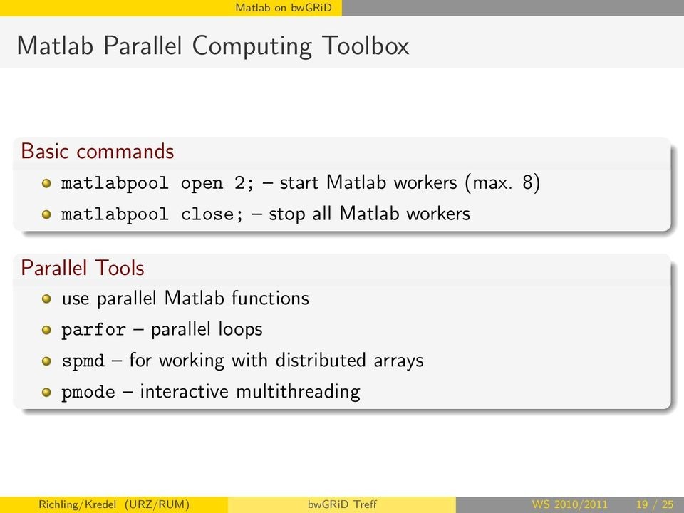 8) matlabpool close; stop all Matlab workers Parallel Tools use parallel Matlab functions