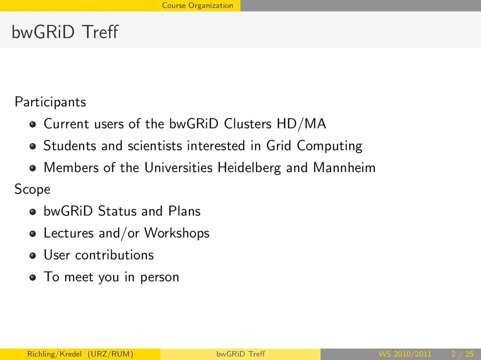 Heidelberg and Mannheim Scope bwgrid Status and Plans Lectures and/or Workshops User