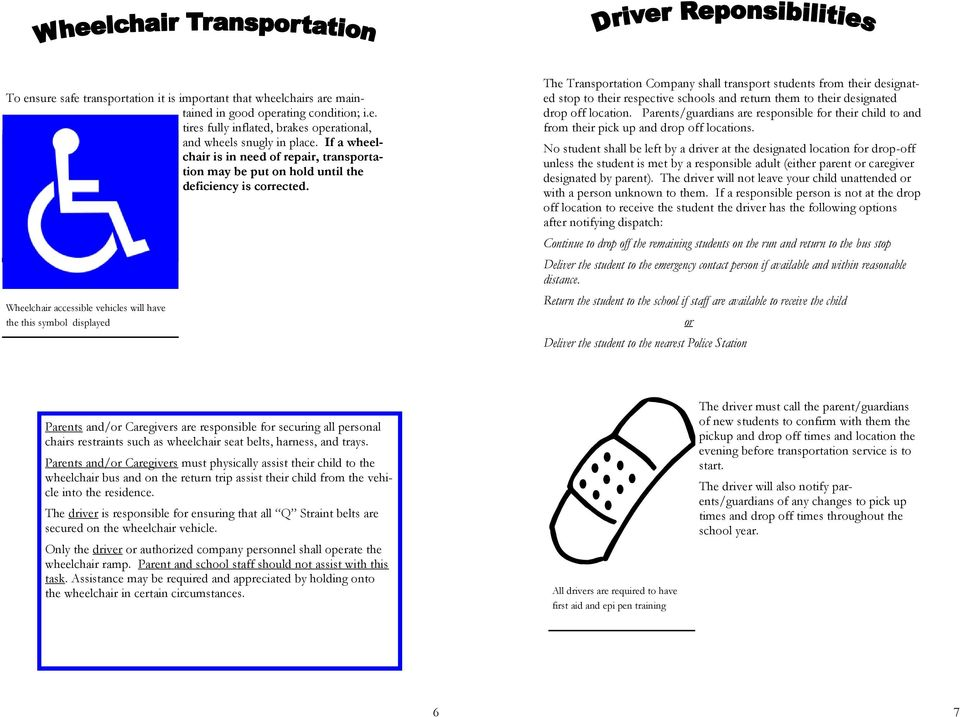 Wheelchair accessible vehicles will have the this symbol displayed The Transportation Company shall transport students from their designated stop to their respective schools and return them to their