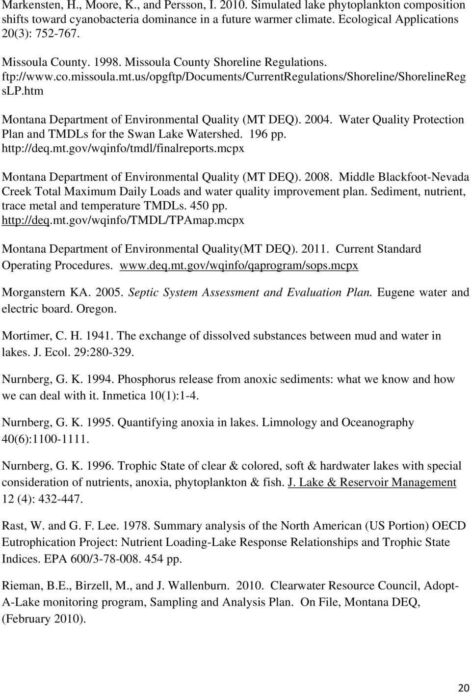 htm Montana Department of Environmental Quality (MT DEQ). 24. Water Quality Protection Plan and TMDLs for the Swan Lake Watershed. 196 pp. http://deq.mt.gov/wqinfo/tmdl/finalreports.