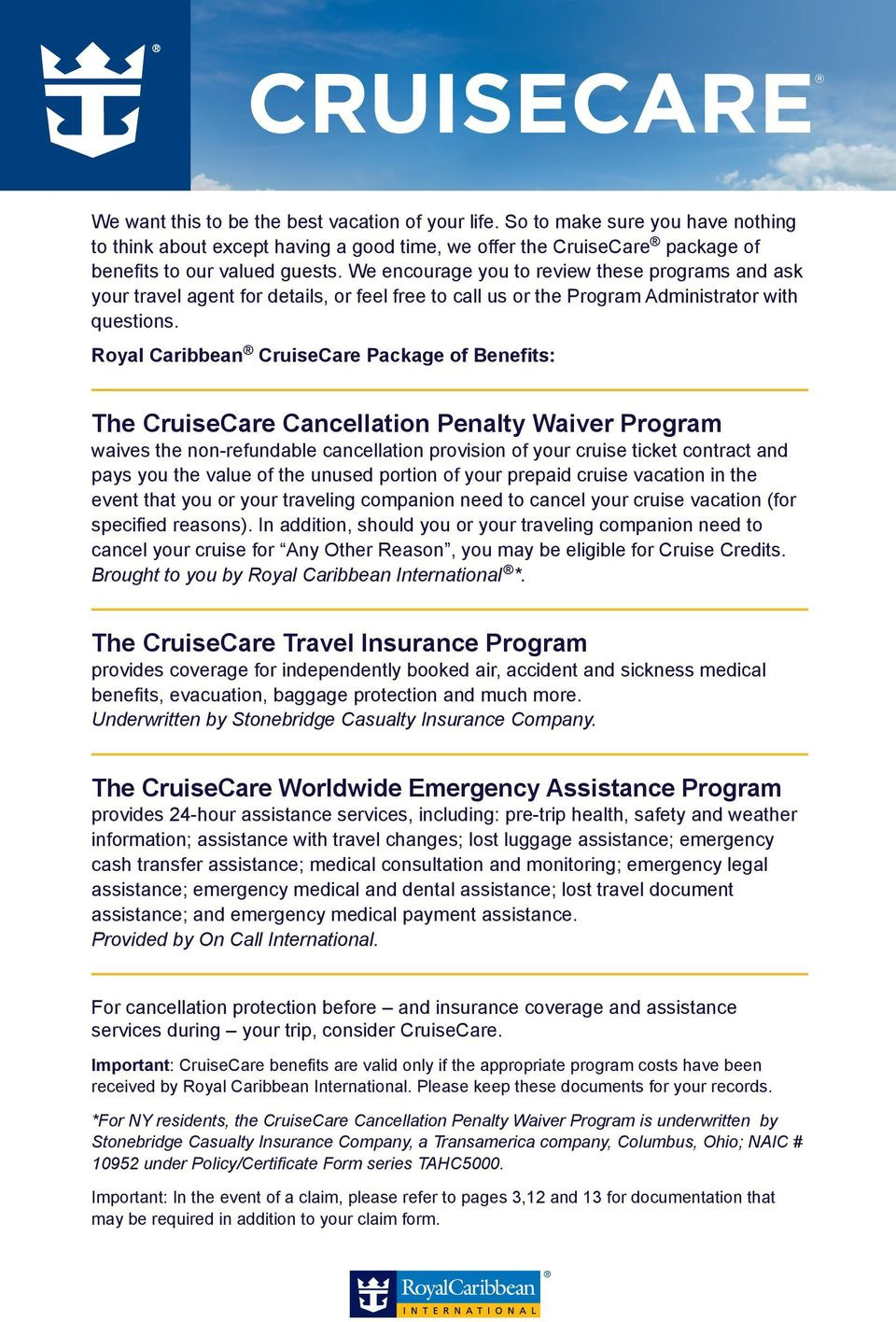 We encourage you to review these programs and ask your travel agent for details, or feel free to call us or the Program Administrator with questions.