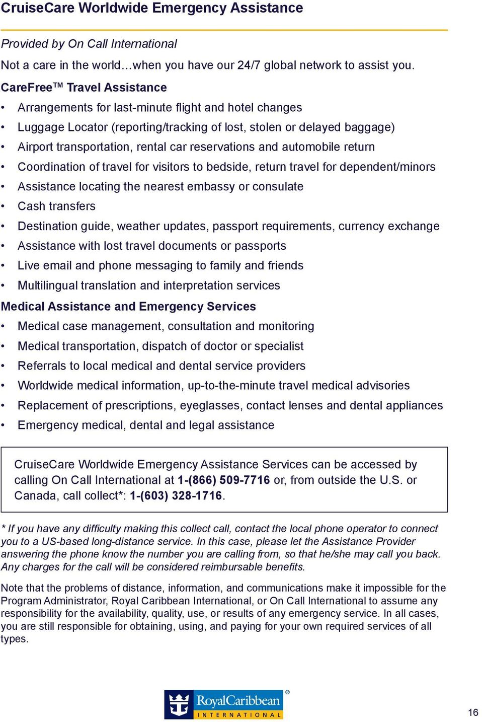 reservations and automobile return Coordination of travel for visitors to bedside, return travel for dependent/minors Assistance locating the nearest embassy or consulate Cash transfers Destination