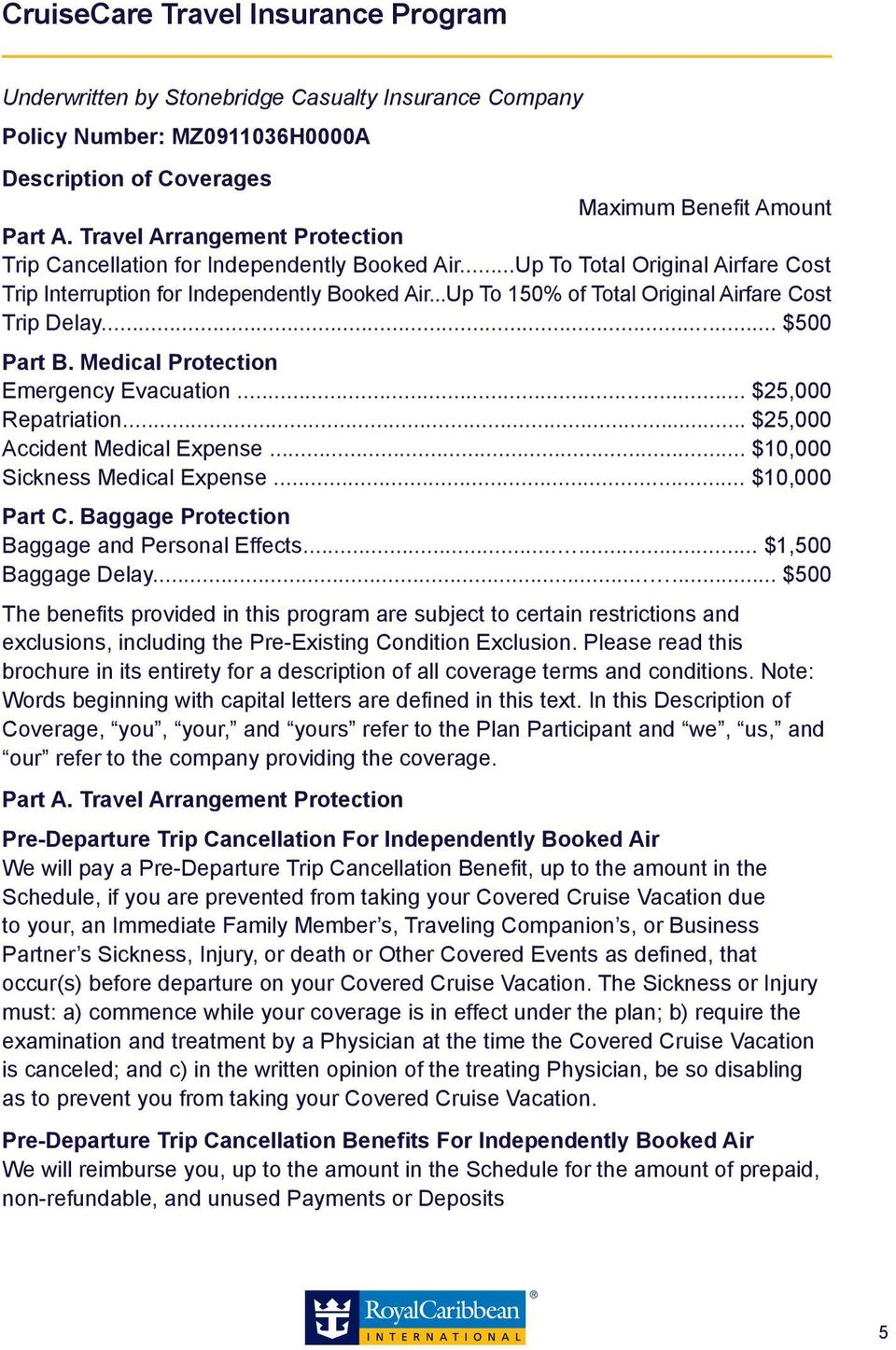 ..Up To 150% of Total Original Airfare Cost Trip Delay... $500 Part B. Medical Protection Emergency Evacuation... $25,000 Repatriation... $25,000 Accident Medical Expense.