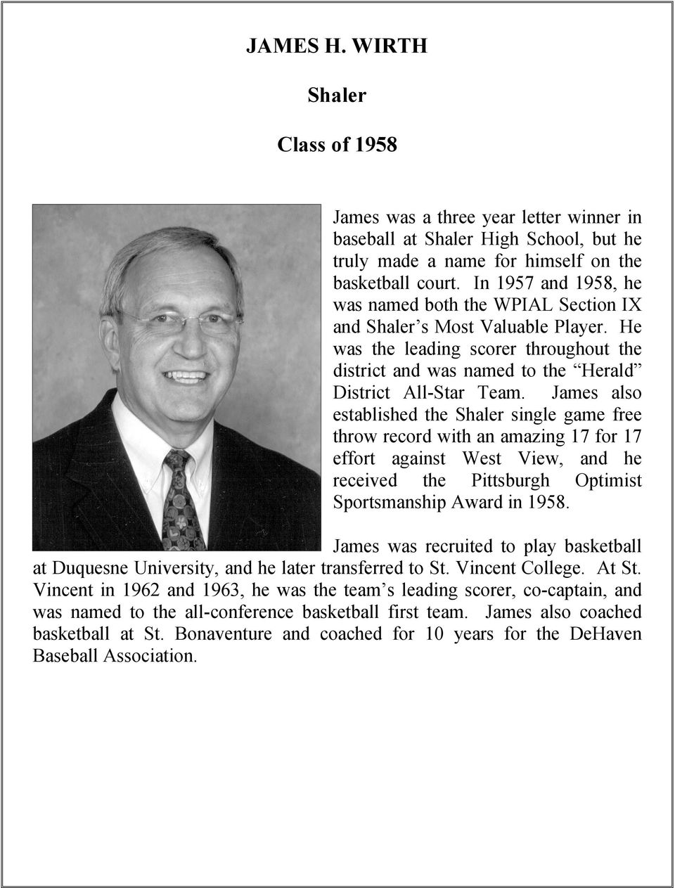 James also established the Shaler single game free throw record with an amazing 17 for 17 effort against West View, and he received the Pittsburgh Optimist Sportsmanship Award in 1958.