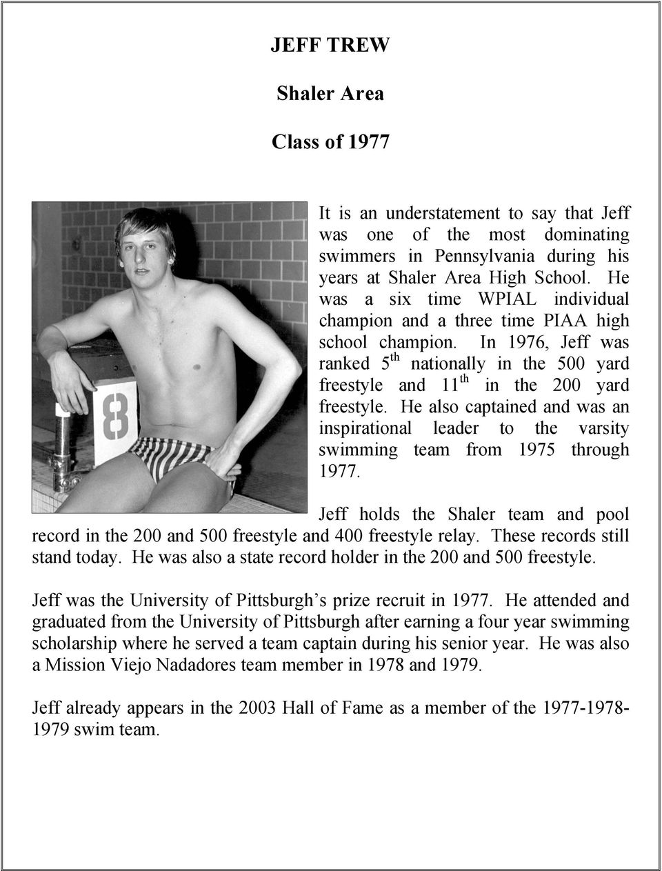 He also captained and was an inspirational leader to the varsity swimming team from 1975 through 1977. Jeff holds the Shaler team and pool record in the 200 and 500 freestyle and 400 freestyle relay.